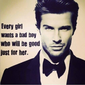 98013-Every-Girl-Wants-A-Bad-Boy-Who-Will-Be-Good-Just-For-Her