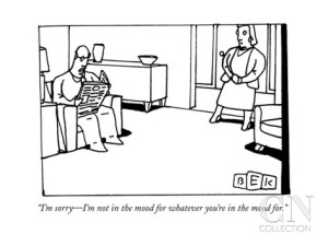 bruce-eric-kaplan-i-m-sorry-i-m-not-in-the-mood-for-whatever-you-re-in-the-mood-for-new-yorker-cartoon
