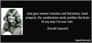 quote-god-gave-women-intuition-and-femininity-used-properly-the-combination-easily-jumbles-the-brain-of-farrah-fawcett-60632