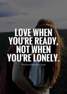 love-when-youre-ready-not-when-youre-lonely-quote-1