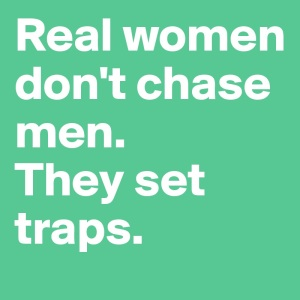 real-women-don-t-chase-men-they-set-traps