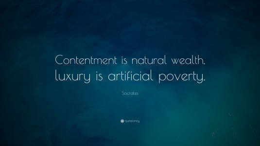 4854-Socrates-Quote-Contentment-is-natural-wealth-luxury-is-artificial