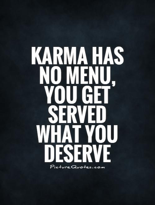 karma-has-no-menu-you-get-served-what-you-deserve-quote-1