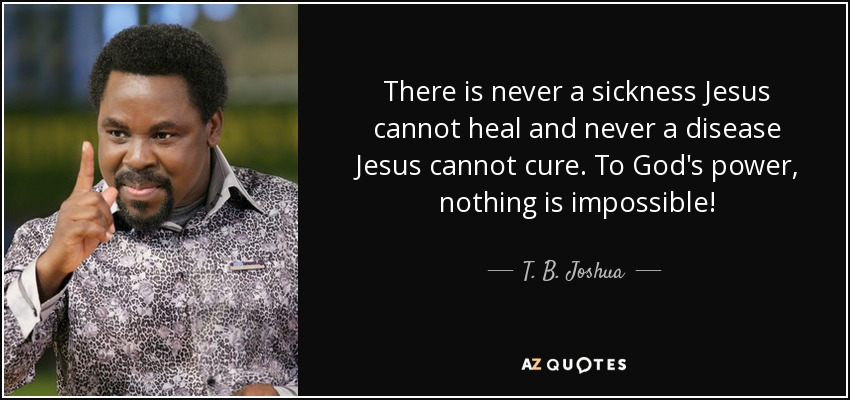 quote-there-is-never-a-sickness-jesus-cannot-heal-and-never-a-disease-jesus-cannot-cure-to-t-b-joshua-88-1-0105