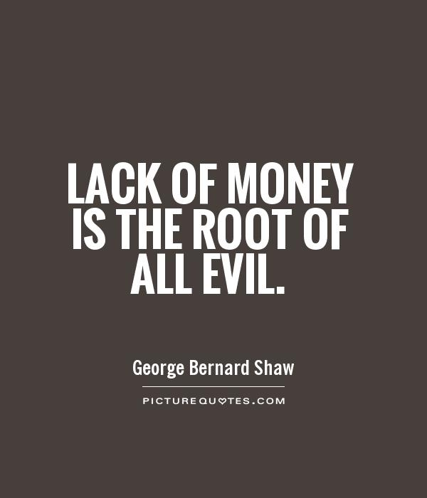 lack-of-money-is-the-root-of-all-evil-quote-1