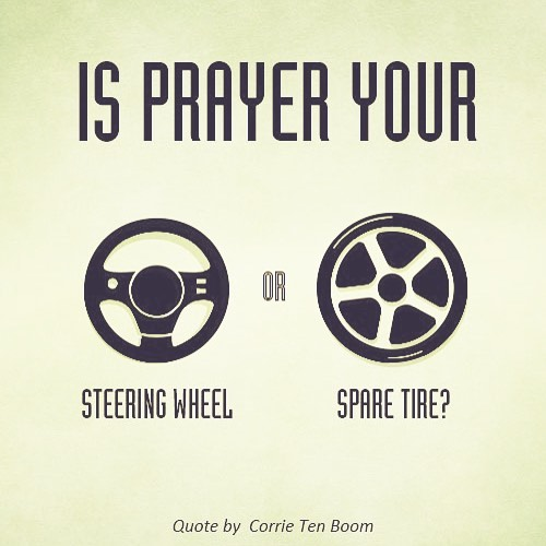 Image result for Is prayer your Steering Wheel or your Spare Tire?
